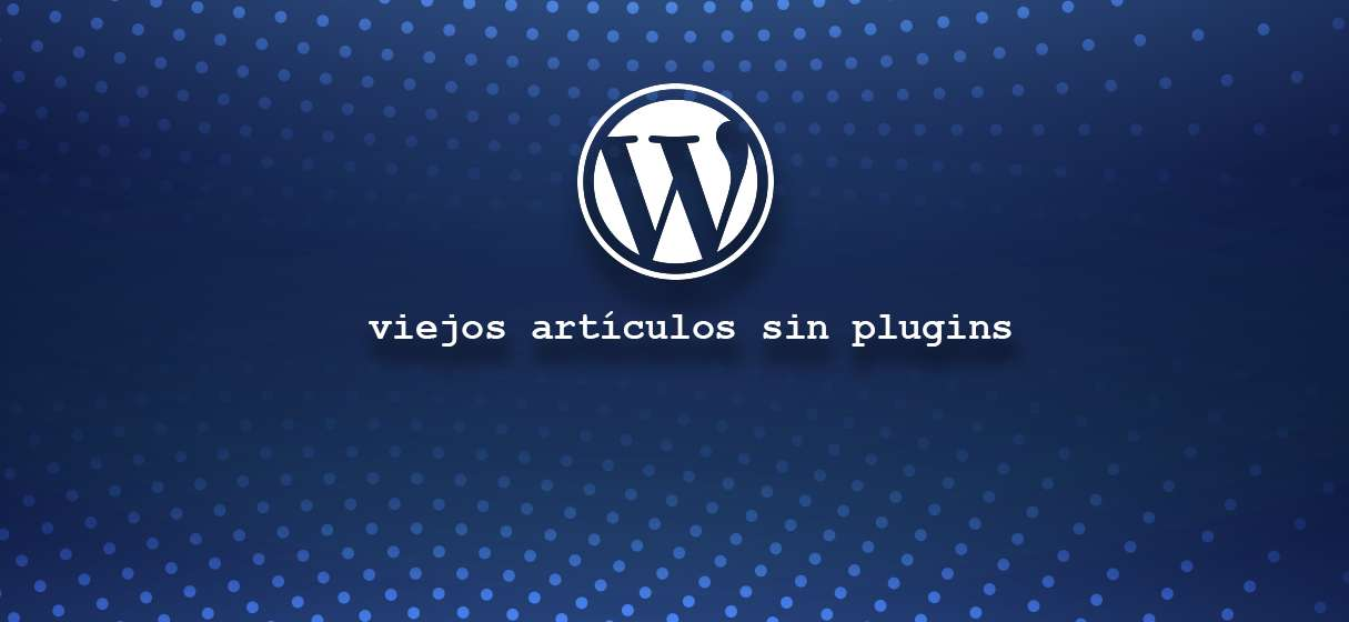 Wordpress vía comandos MySQL viejos artículos sin plugins